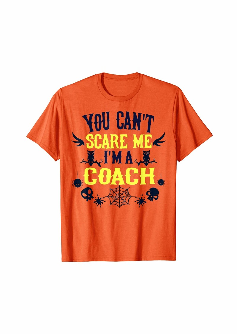 You Can't Scare Me I'm a Coach Halloween T-Shirt