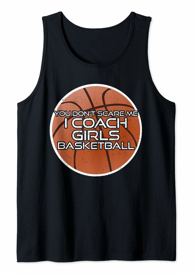You Dont Scare Me I Coach Girls Basketball Tank Top