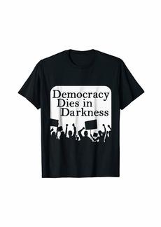 DEMOCRACY DIES IN DARKNESS T SHIRT