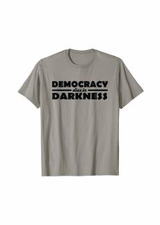 Democracy Dies In Darkness T-Shirt Support Journalists Gift