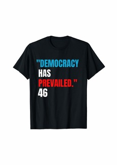 Democracy has prevailed T-Shirt