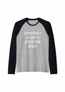 Democracy is NOT a Spectator Sport Raglan Baseball Tee
