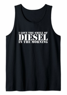 I Love the Smell of Diesel in the Morning Tank Top