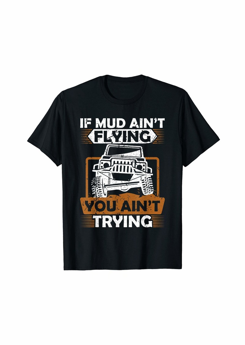 Diesel If Mud Ain't Flying ATV Four Wheeler Mudding Off Roading T-Shirt