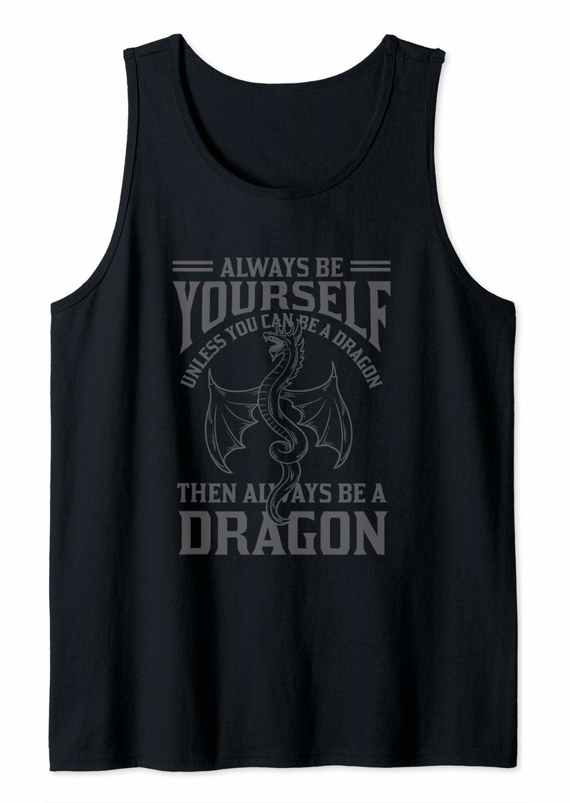 Always Be Yourself Unless You Can Be A Dragon Lover Gift Tank Top