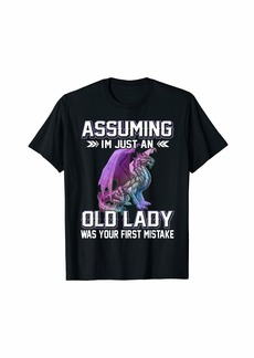Dragon Assuming I'm just an Old Lady Was Your First Mistake T-Shirt