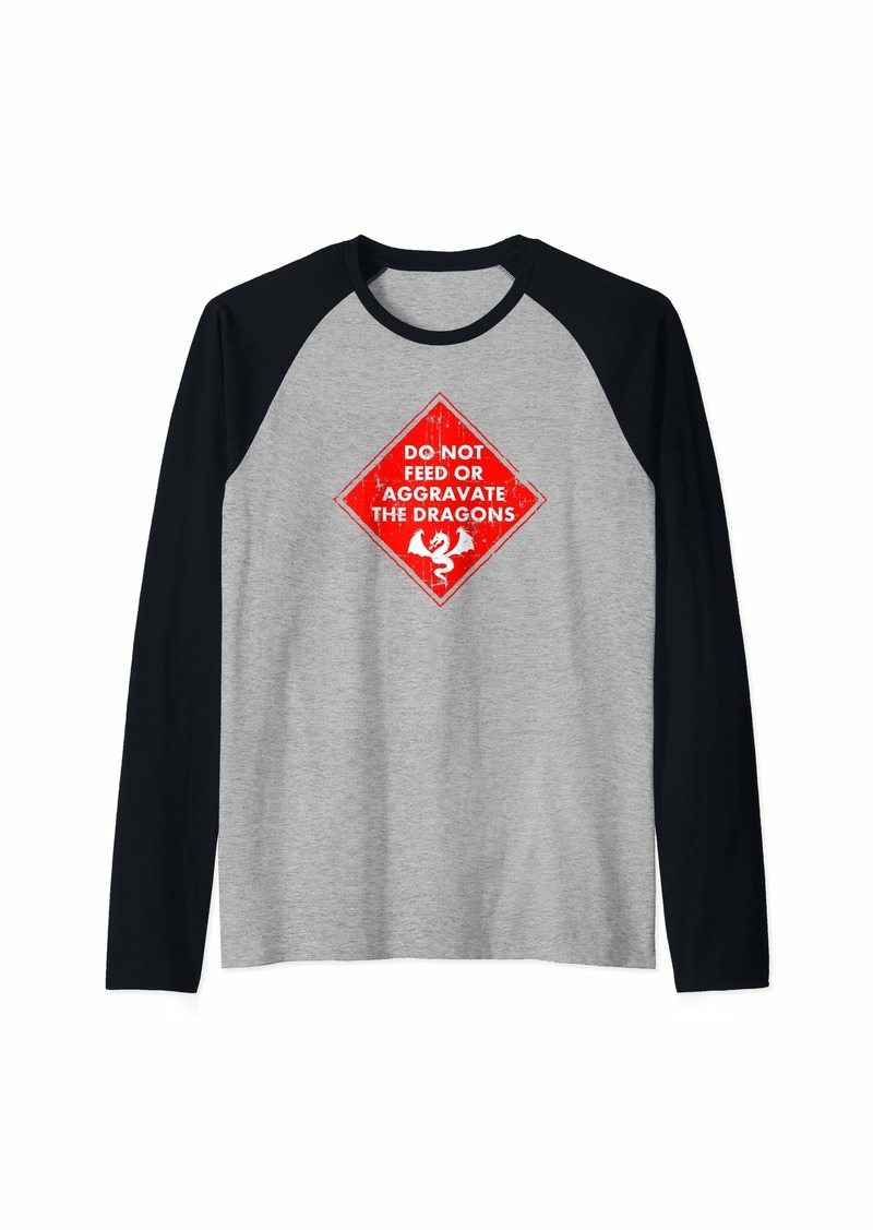 Funny Dragon Sign - Do Not Feed Or Aggravate The Dragons Raglan Baseball Tee