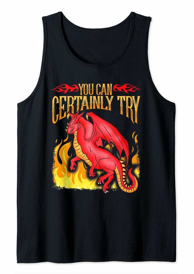 You Can Certainly Try - Funny Dragon T-Shirt Tank Top