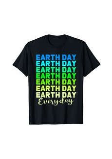 Earth Day Everyday Earth Day T-Shirt