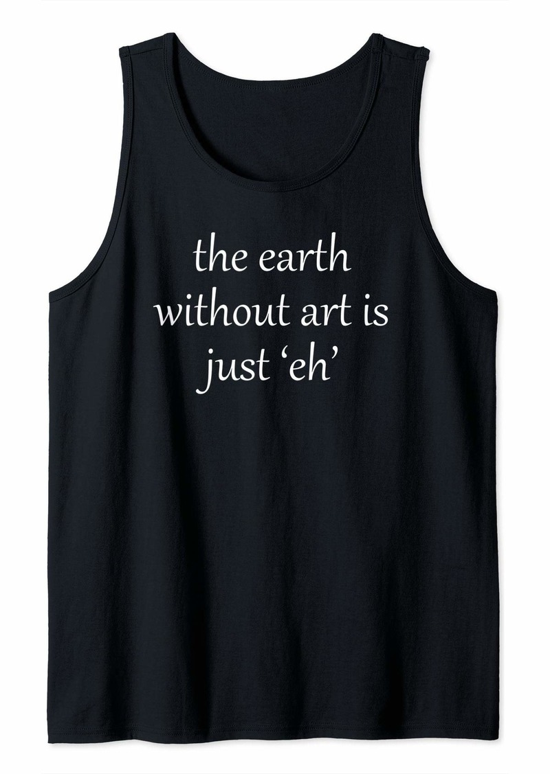 Earth Without Art is just EH Tank Top