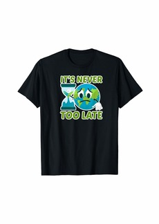 Earth It is never too late for Environmental protectors T-Shirt