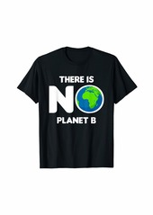 There Is No Planet B   Earth Day T-Shirt