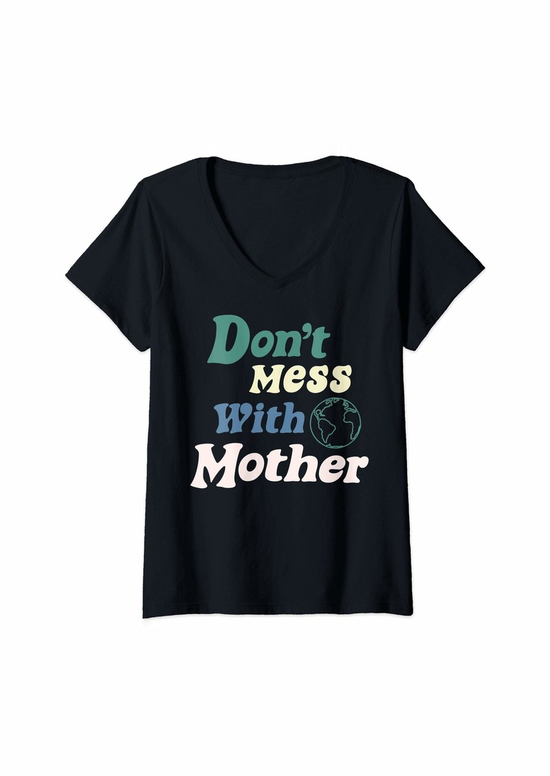 Womens Don't Mess With Mother Earth Text V-Neck T-Shirt