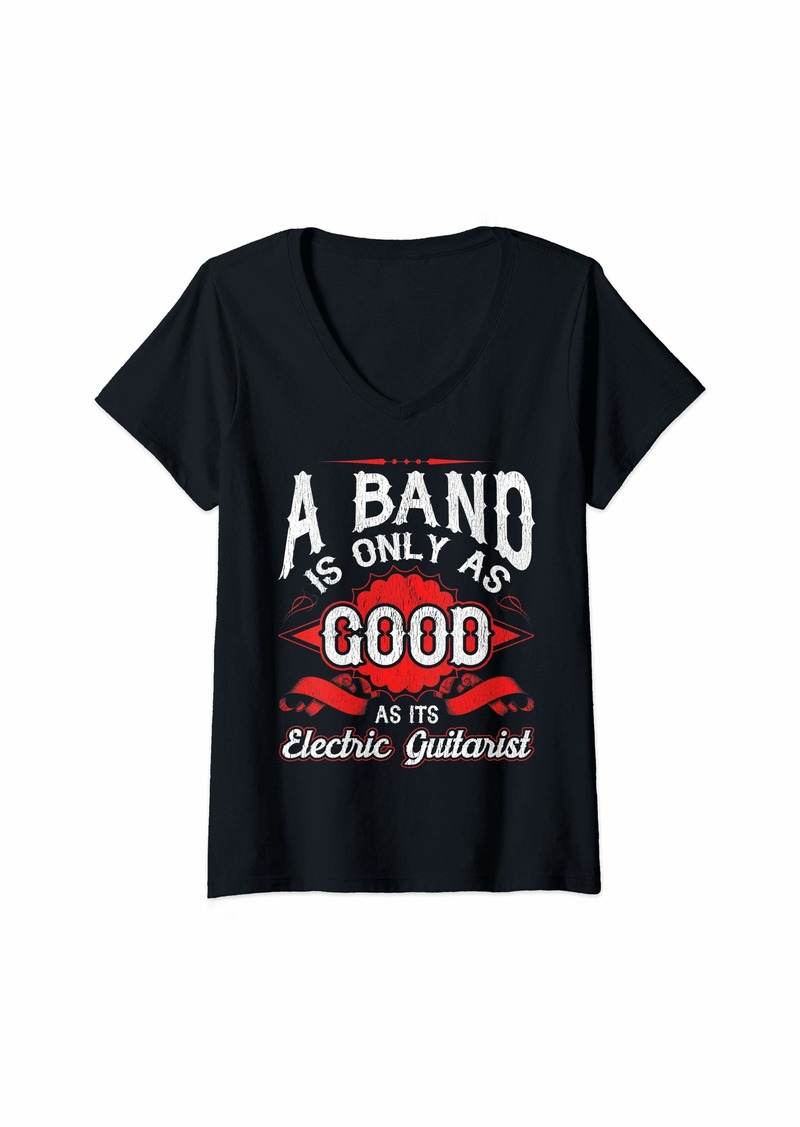 Womens A Band is Only As Good As Its Electric Guitarist V-Neck T-Shirt