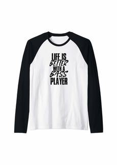 Express Life Is Better With A Bass Player Raglan Baseball Tee