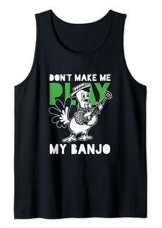 Folk Clothing Dont Make Me Play My Banjo American Bluegrass Stringband Tank Top