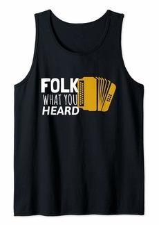 Folk Clothing Folk What You Heard - Accordion Folk Music  Tank Top