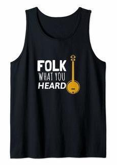 Folk Clothing Folk What You Heard - Banjo Player Folk Music Tank Top