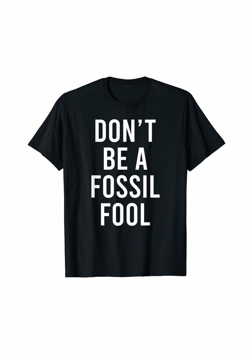 Don't Be A Fossil Fool Funny Environmental Science Pun T-Shirt