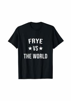 FRYE Vs The World Family Reunion Last Name Team Custom T-Shirt