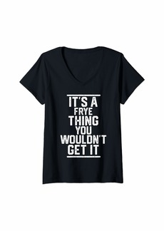 Womens Frye - It's a Frye Thing You Wouldn't Get It - Name Gift V-Neck T-Shirt