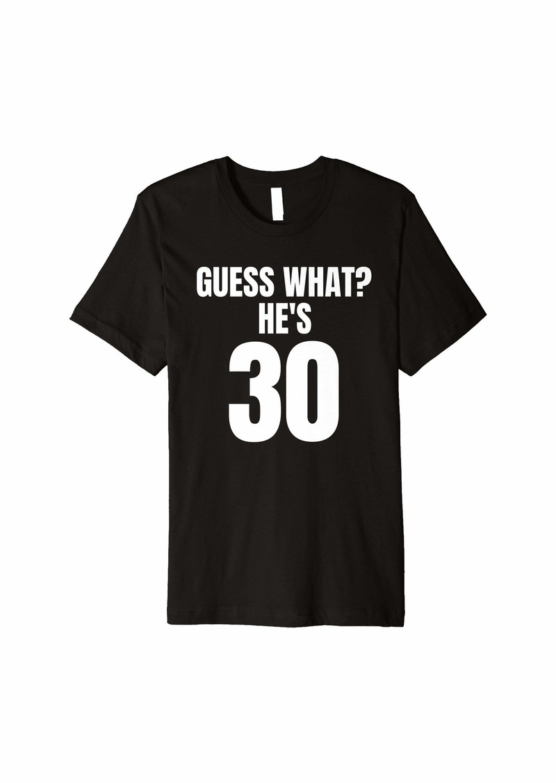 Funny Guess What? He's 30 Birthday Old Man Over The Hill Premium T-Shirt