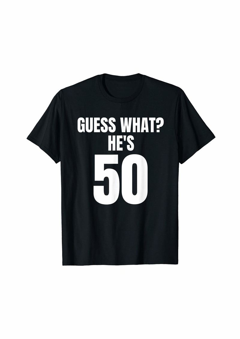 Funny Guess What? He's 50 Birthday Over The Hill T-Shirt