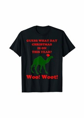Guess What Day Christmas Is On Hump Day funny T-Shirt
