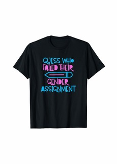 Guess Who Failed Their Gender Assignment Pride Transgender T-Shirt