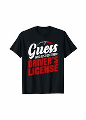 Guess Who Just Got Their Driver's License T-Shirt