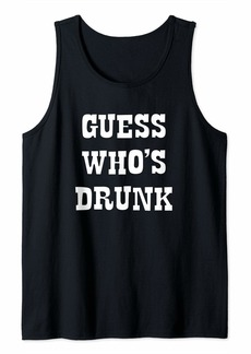 Guess Whos Drunk Tank Top