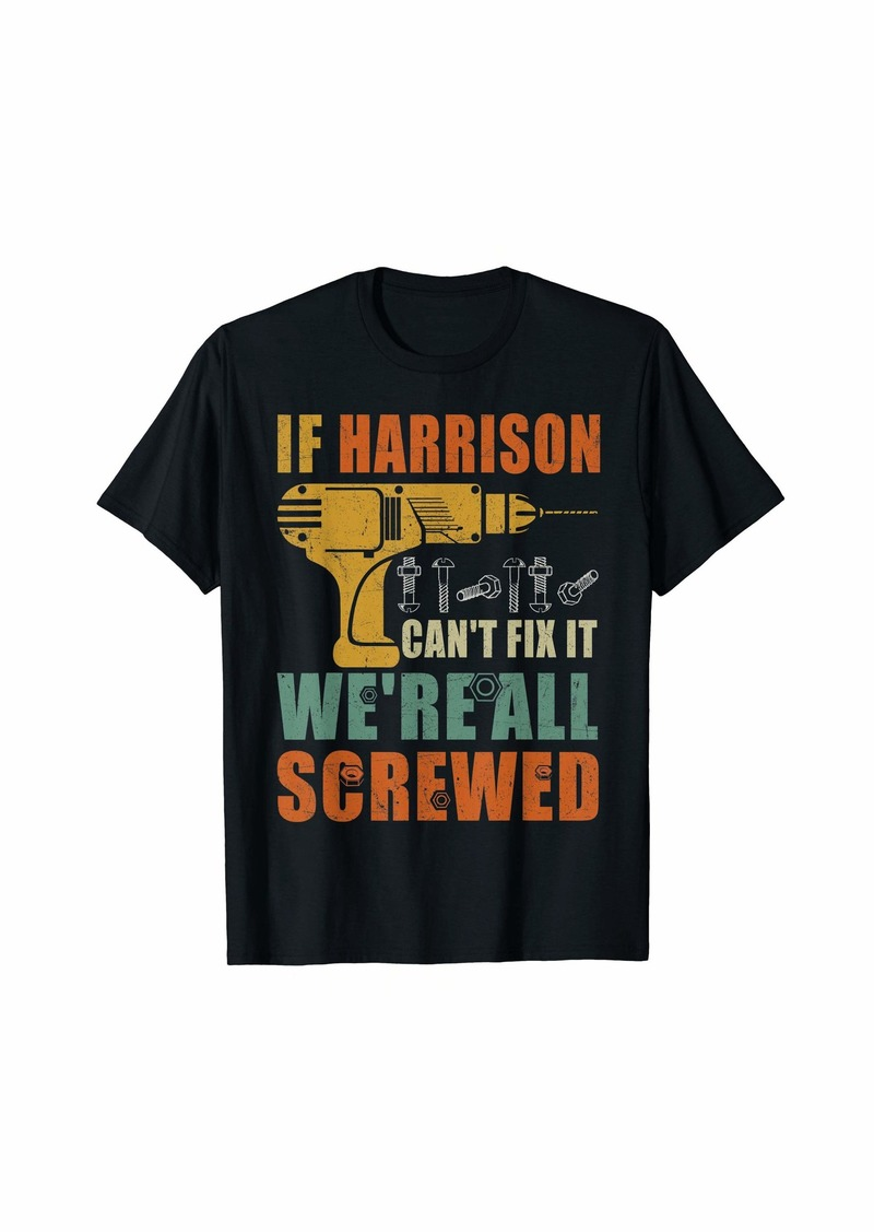 Mens HARRISON Can't Fix It We'Re All Screwed First Name Tee T-Shirt