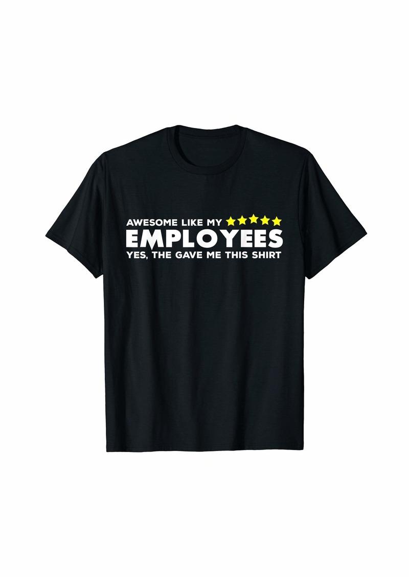 Hugo Boss Awesome Like My Employees Boss Appreciation Gift  T-Shirt