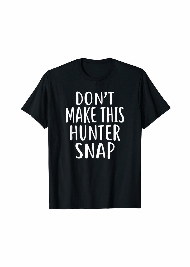 Don't Make This HUNTER Snap T-Shirt Name Shirt Funny