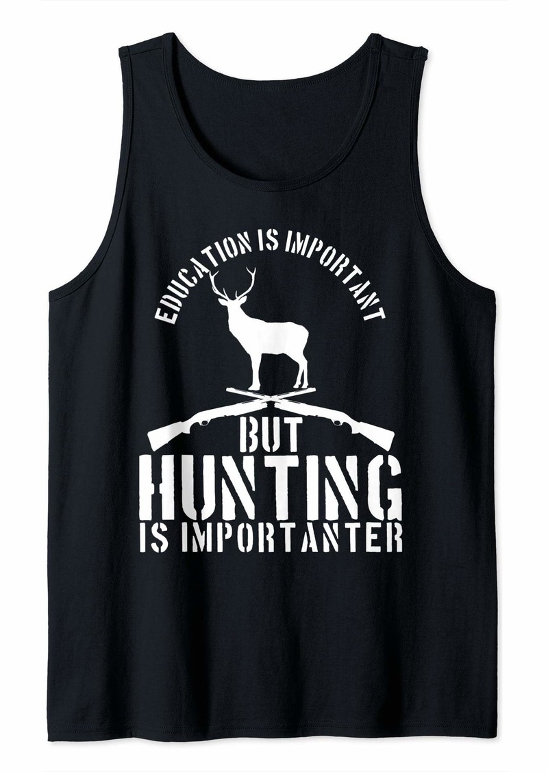 Hunter Education is Important But Hunting Is Importanter Tank Top