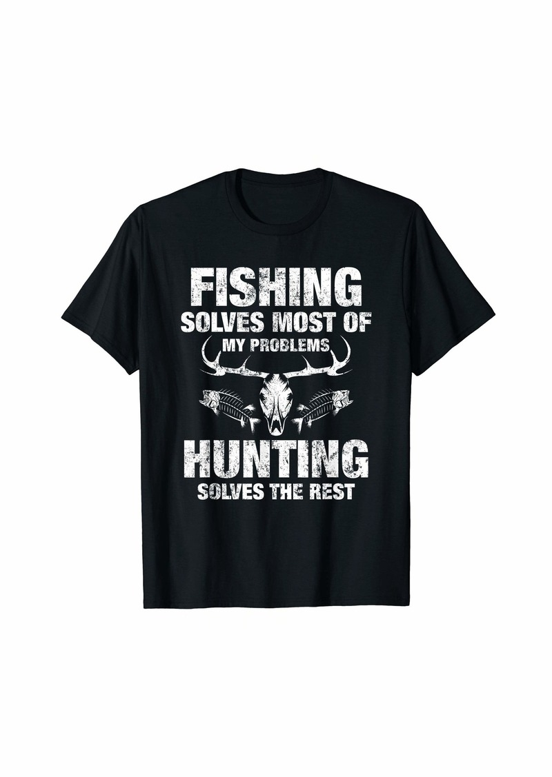 Hunter Fishing And Hunting Solves all of my problems T-Shirt