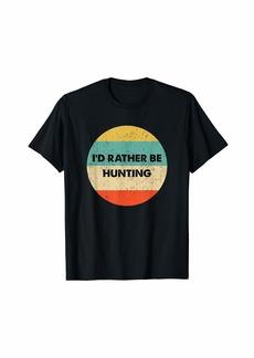 Hunter Shirt | I'd Rather Be Hunting T-Shirt