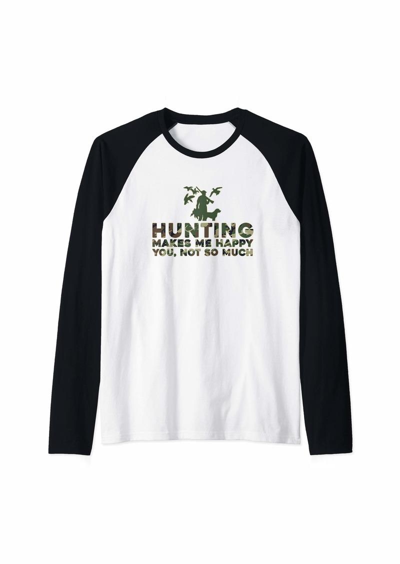 Hunter Hunting Makes Me Happy You Not So Much Funny Hunting Raglan Baseball Tee