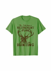 Hunter I Do Have A Retirement Plan I-Plan-On-Hunting Design T-Shirt