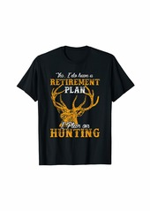 Hunter I-Do-Have-A-Retirement-Plan-I-Plan-On-Hunting Funny Design T-Shirt
