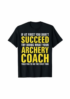 Hunter If At First You Don't Succeed - Archery Coach Funny Gift T-Shirt