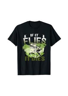 If It Flies It Dies Goose Hunter Duck Hunting T-Shirt