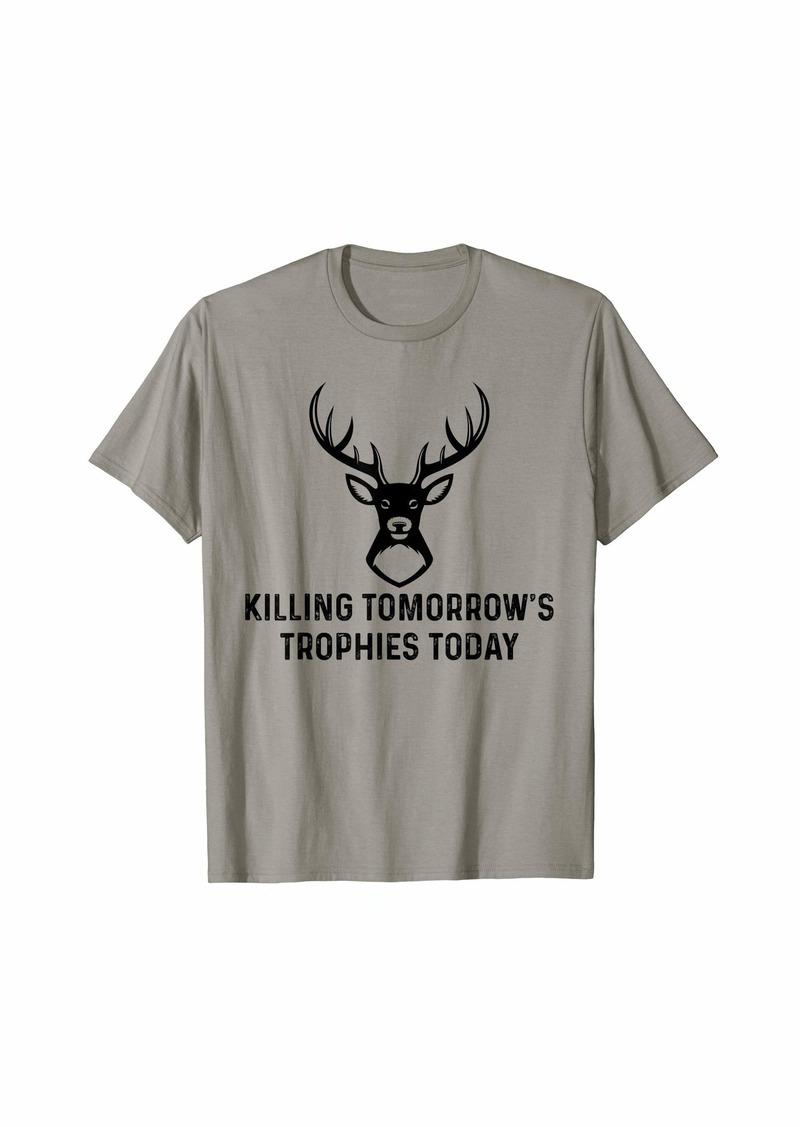 Hunter Killing tomorrow's trophies today For men Women T-Shirt