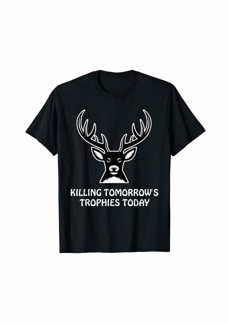 Hunter Killing tomorrow's trophies today Gift For Men Women T-Shirt