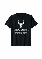 Hunter Killing Tomorrow's Trophies Today T-Shirt