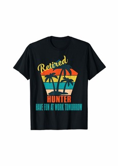 Retired Hunter Have Fun at Work Tomorrow Retirement Gift T-Shirt