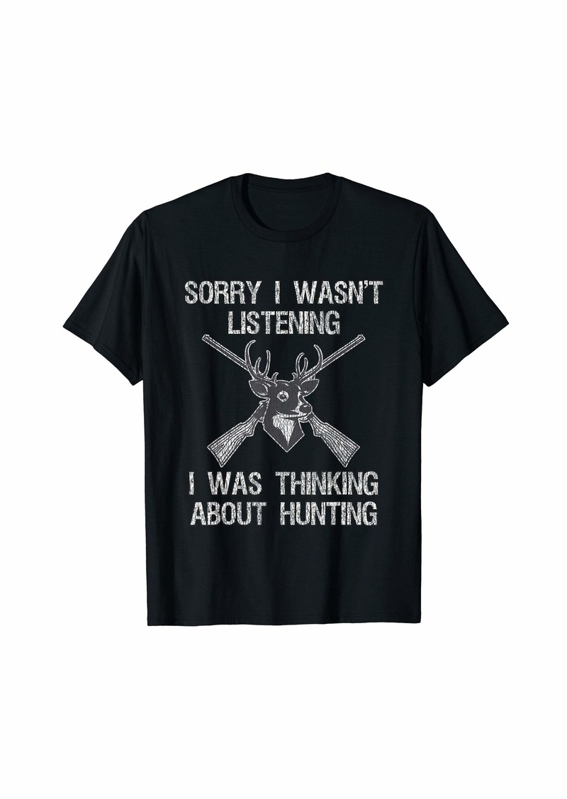 Hunter Sorry I Wasn't Listening I Was Thinking About Hunting T-Shirt