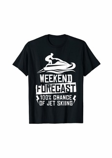 Weekend Forecast 100% Chance Of Jet Skiing T-Shirt T-Shirt