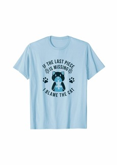 If The Last Jigsaw Puzzle Piece is Missing Blame Cat T-Shirt