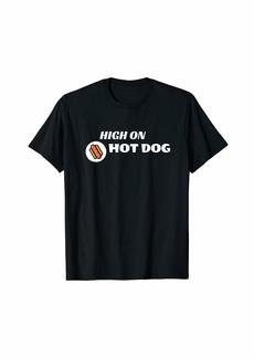 Junk Food High on Hot Dog - Hungry People Fun T-Shirt